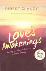 Love's Awakenings: Healing the Human Spirit A Poetic Journey