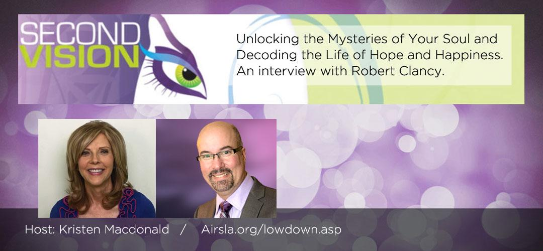 Unlocking the Mysteries of Your Soul and Decoding the Life of Hope and Happiness. An interview with Robert Clancy.
