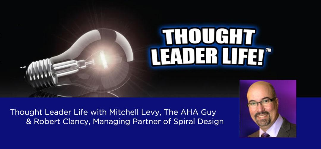 Thought Leader Life with Mitchell Levi, The AHA Guy & Author Robert Clancy