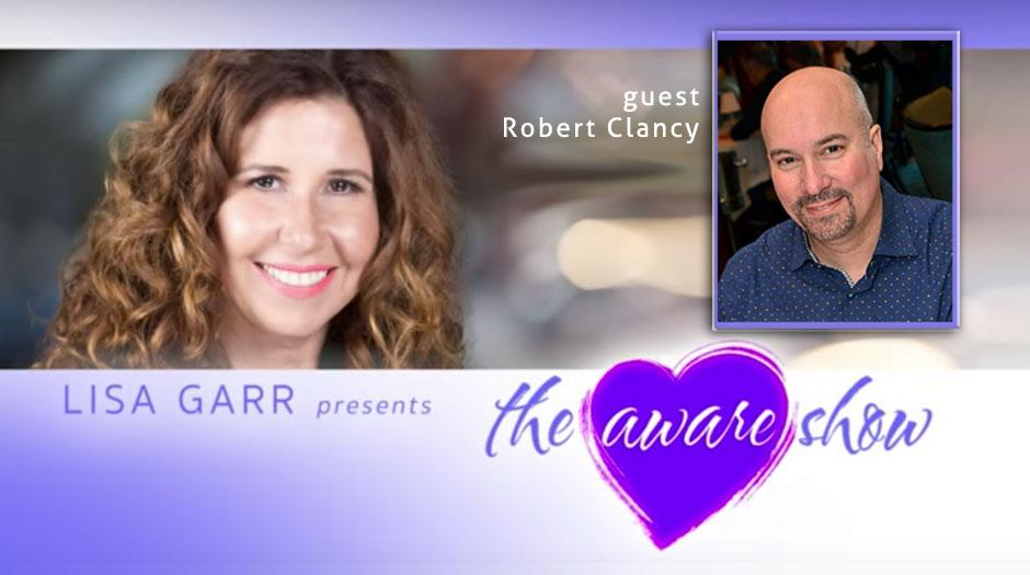 The Aware Show with Lisa Garr and guest Robert Clancy